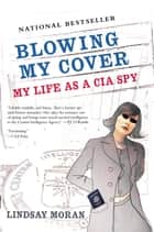 Blowing My Cover ebook by Lindsay Moran