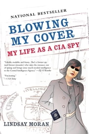 Blowing My Cover - My Life as a CIA Spy ebook by Lindsay Moran