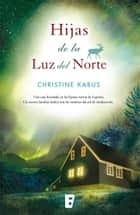 Hijas de la luz del norte eBook by Christine Kabus