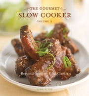 The Gourmet Slow Cooker: Volume II - Regional Comfort-Food Classics ebook by Lynn Alley,Leo Gong