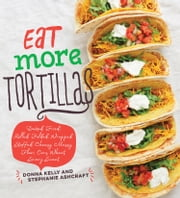 Eat More Tortillas ebook by Donna Kelly,Stephanie Ashcraft