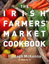 The Irish Farmers' Market Cookbook ebook by Clodagh McKenna