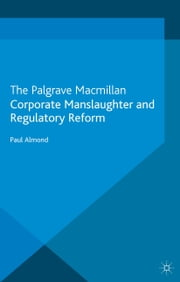 Corporate Manslaughter and Regulatory Reform ebook by P. Almond
