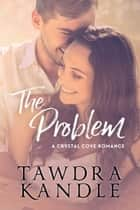The Problem - A Crystal Cove Romance Novella ebook by Tawdra Kandle