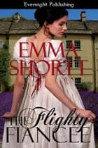 The Flighty Fiancee ebook by Emma Shortt