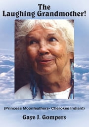 The Laughing Grandmother! - (Princess Moonfeathers- Cherokee Indian!) ebook by Gaye J. Gompers