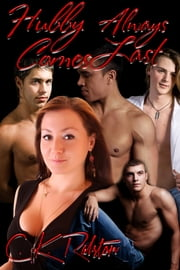 Hubby Always Comes Last ebook by C.K. Ralston