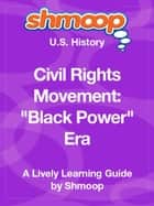 "Shmoop US History Guide: Civil Rights Movement: ""Black Power"" Era ebook by Shmoop"