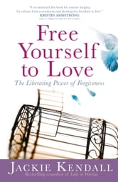 Free Yourself to Love - The Liberating Power of Forgiveness ebook by Jackie Kendall
