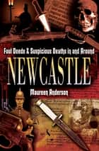 Foul Deeds & Suspicious Deaths in and Around Newcastle ebook by Maureen Anderson