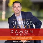 The Change Agent - How a Former College QB Sentenced to Life in Prison Transformed His World audiobook by Damon West