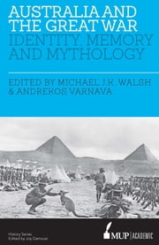 Australia and the Great War - Identity, Memory and Mythology ebook by Michael JK Walsh,Andrekos Varnava