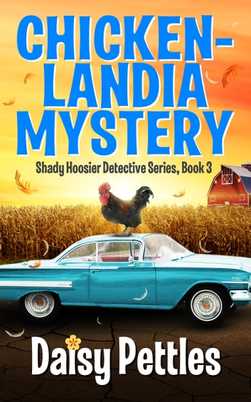 Chickenlandia Mystery: Shady Hoosier Detective Agency Series (Book 3) ebook by Daisy Pettles
