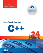 Sams Teach Yourself C++ in 24 Hours, Complete Starter Kit ebook by Liberty, Jesse