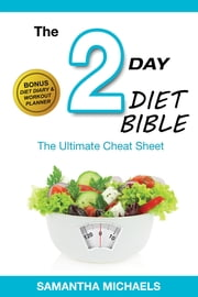 2 Day Diet: Ultimate Cheat Sheet (With Diet Diary & Workout Planner) ebook by Samantha Michaels