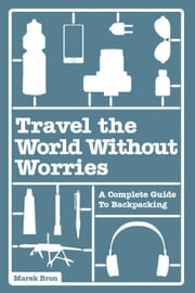 Travel the World Without Worries: An Inspirational Guide to Budget Travel ebook by Marek Bron