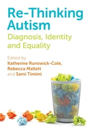 Re-Thinking Autism - Diagnosis, Identity and Equality ebook by Mark Haydon Laurelut, Saqib Latif, Tom Billington,...