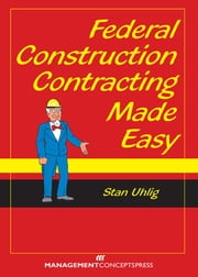 Federal Construction Contracting Made Easy ebook by Stan Uhlig