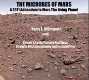 THE MICROBES OF MARS - A 2011 Addendum to Mars: The Living Planet ebook by Barry E. DiGregorio