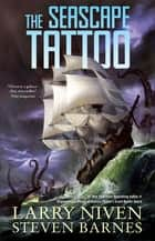 The Seascape Tattoo ebook by Larry Niven,Steven Barnes