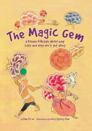 The Magic Gem - A Korean Folktale About Why Cats and Dogs Do Not Get Along ebook by Jeong Kyoung-Sim,Kim So-un