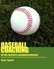 Baseball Coaching: Myths, Mistakes, and Misunderstandings ebook by Royce Tippett