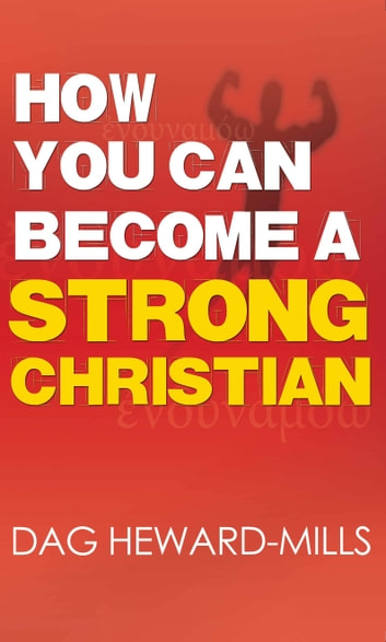 How You Can Become A Strong Christian Ebook By Dag Heward Mills