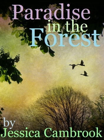 Paradise in the Forest ebook by Jessica Cambrook