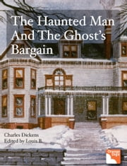 The Haunted Man and the Ghost's Bargain - Charles Dickens Series ebook by Charles Dickens,Louis Byun