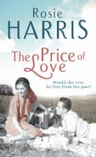 The Price of Love - A Liverpool Family Saga ebook by Rosie Harris