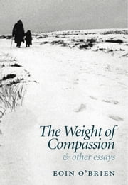 The Weight of Compassion - and Other Essays ebook by Eoin O'Brien