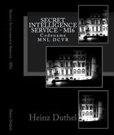 Secret Intelligence Service MI6 - Codename MNL DCVR. ebook by Heinz Duthel