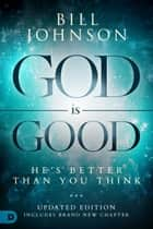 God is Good - He's Better Than You Think ebook by Robert Morris, Bill Johnson