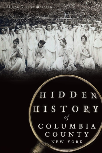 Hidden History of Columbia County, New York ebook by Allison Guertin Marchese