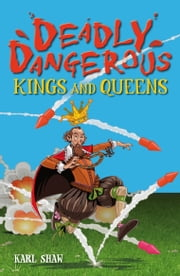 Deadly Dangerous Kings and Queens ebook by Karl Shaw