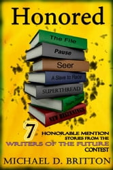 Honored: 7 Honorable Mention Stories from the Writers of the Future Contest ebook by Michael D. Britton