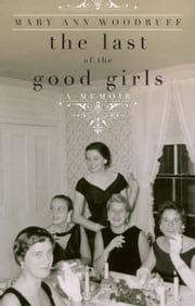 The Last of the Good Girls - Shedding Convention, Coming Out Whole ebook by Mary Ann Woodruff