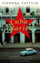 Cuba Diaries ebook by Isadora Tattlin