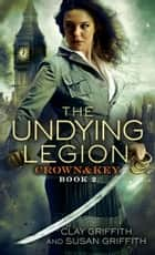 The Undying Legion: Crown & Key ebook by Clay Griffith,Susan Griffith