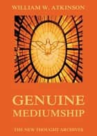 Genuine Mediumship ebook by William Walker Atkinson