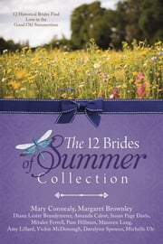 The 12 Brides of Summer Collection ebook by Mary Connealy,Amanda Cabot,Miralee Ferrell,Diana Lesire Brandmeyer,Margaret Brownley,Susan Page Davis,Pam Hillman,Maureen Lang,Amy Lillard,Davalynn Spencer,Michelle Ule