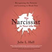 The Narcissist in Your Life - Recognizing the Patterns and Learning to Break Free audiobook by Julie L. Hall