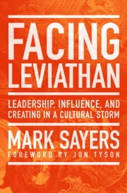 Facing Leviathan - Leadership, Influence, and Creating in a Cultural Storm ebook by Mark Sayers,Jon Tyson
