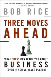 Three Moves Ahead - What Chess Can Teach You About Business ebook by Bob  Rice