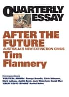 Quarterly Essay 48 After the Future ebook by Tim Flannery