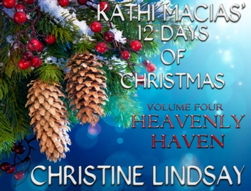 Kathi Macias' 12 Days of Christmas - Volume 4 - Heavenly Haven ebook by Kathi Macias,Christine Lindsay