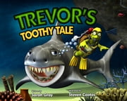 Trevor's Toothy Tale ebook by Sarah Gray,Steven Coates