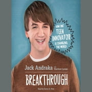 Breakthrough: How One Teen Innovator Is Changing the World audiobook by Jack Andraka, Matthew Lysiak
