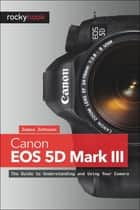Canon EOS 5D Mark III ebook by James Johnson