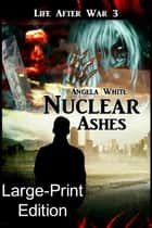 Nuclear Ashes Large Print Ebook - LAW Large Print Ebooks, #3 ebook by Angela White